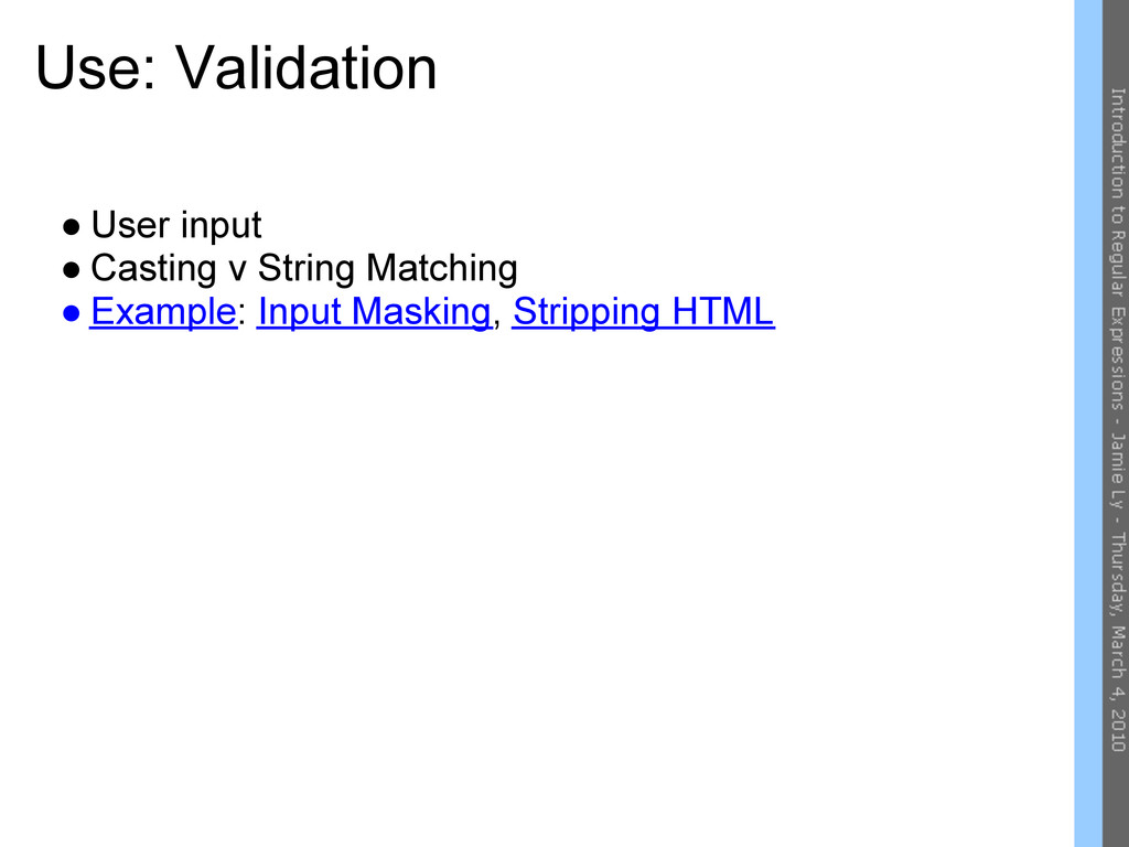 Use: Validation ● User input ● Casting v String...