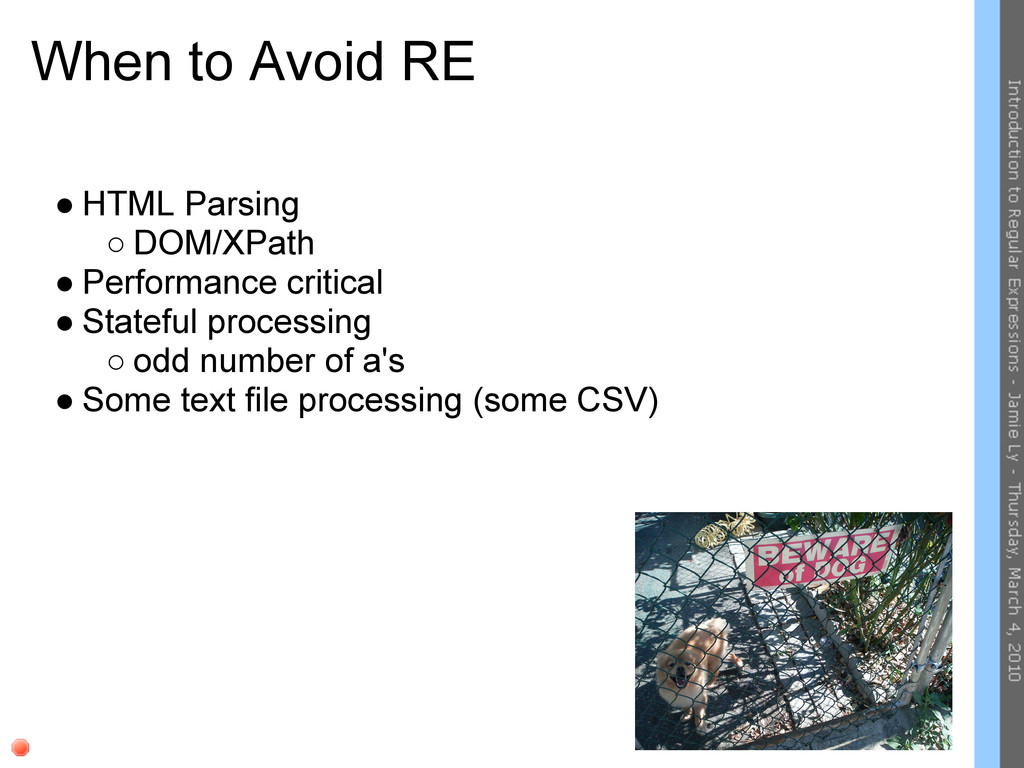 When to Avoid RE ● HTML Parsing ○ DOM/XPath ● P...