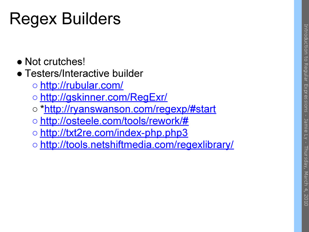 Regex Builders ● Not crutches! ● Testers/Intera...