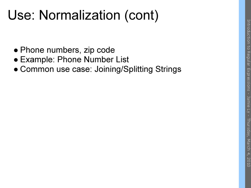 Use: Normalization (cont) ● Phone numbers, zip ...