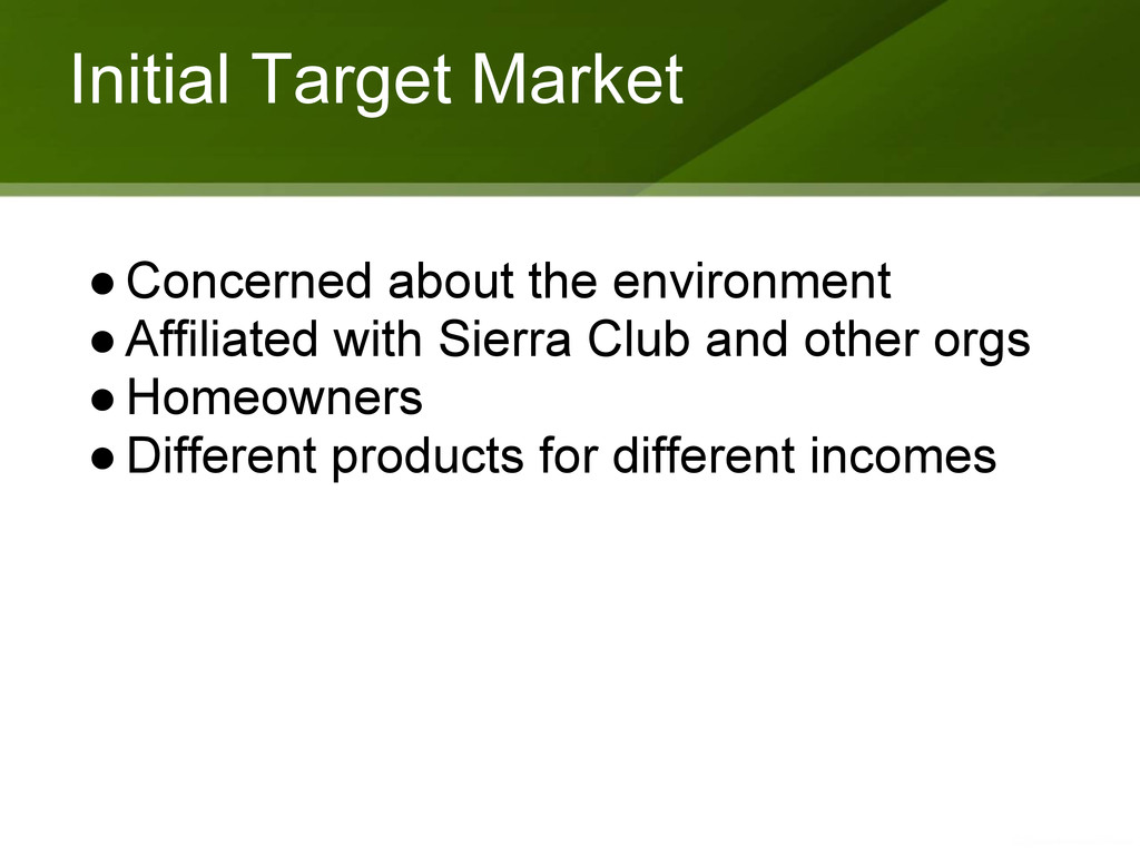 Initial Target Market ●Concerned about the envi...