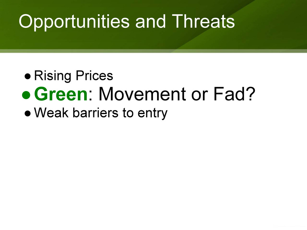 Opportunities and Threats ●Rising Prices ●Green...