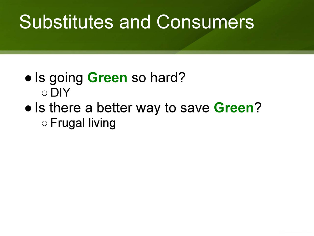 Substitutes and Consumers ●Is going Green so ha...