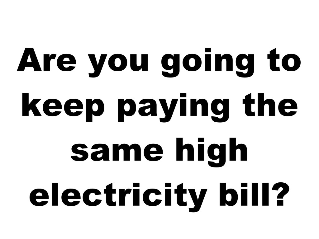 Are you going to keep paying the same high elec...