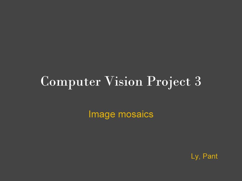 Computer Vision Project 3 Image mosaics Ly, Pant