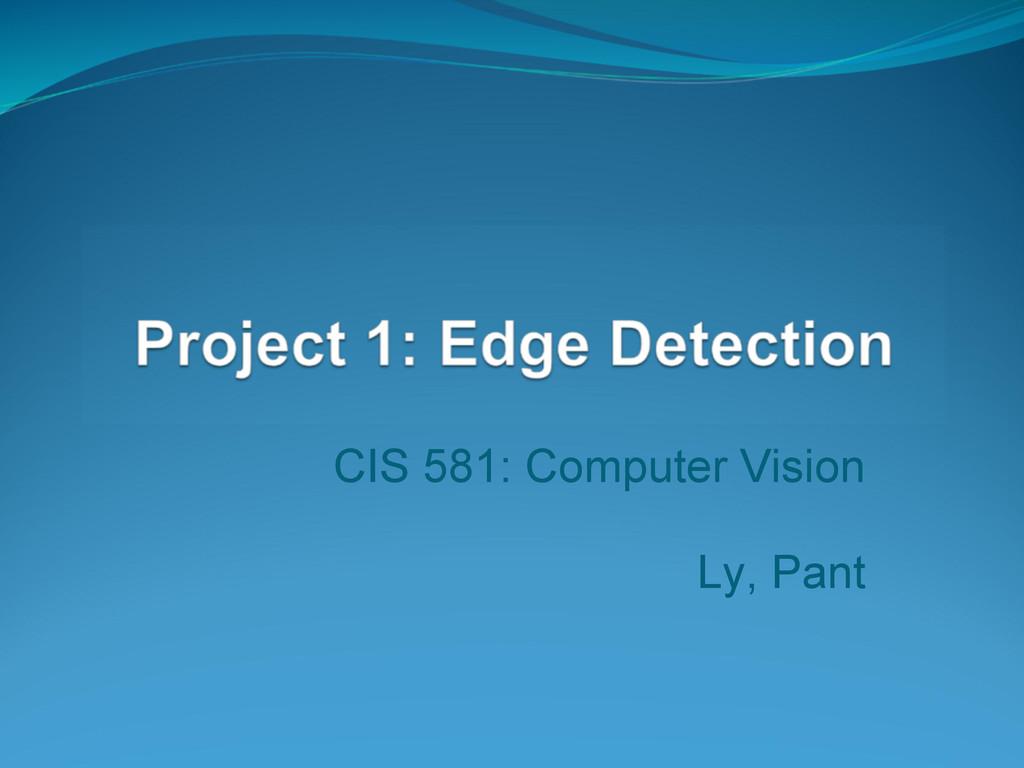 CIS 581: Computer Vision Ly, Pant