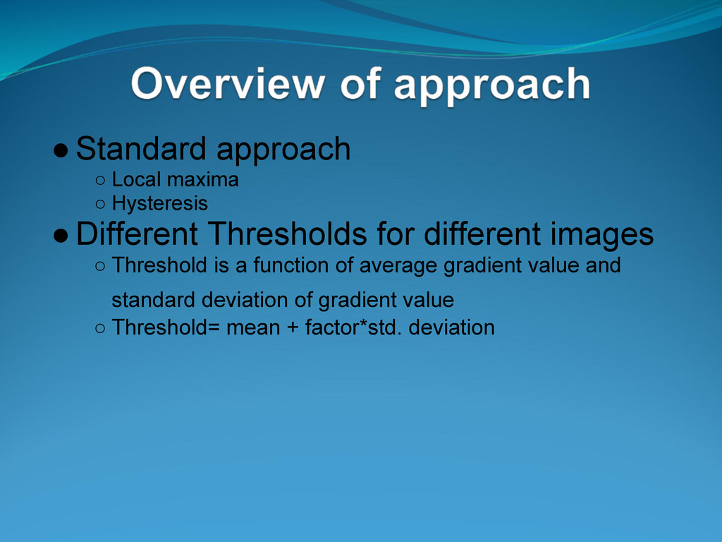 ●Standard approach ○ Local maxima ○ Hysteresis ...