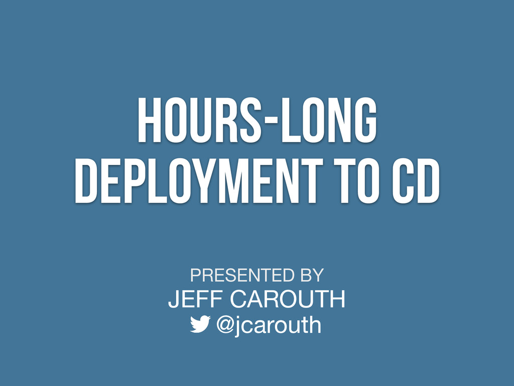 PRESENTED BY JEFF CAROUTH @jcarouth Hours-Long ...