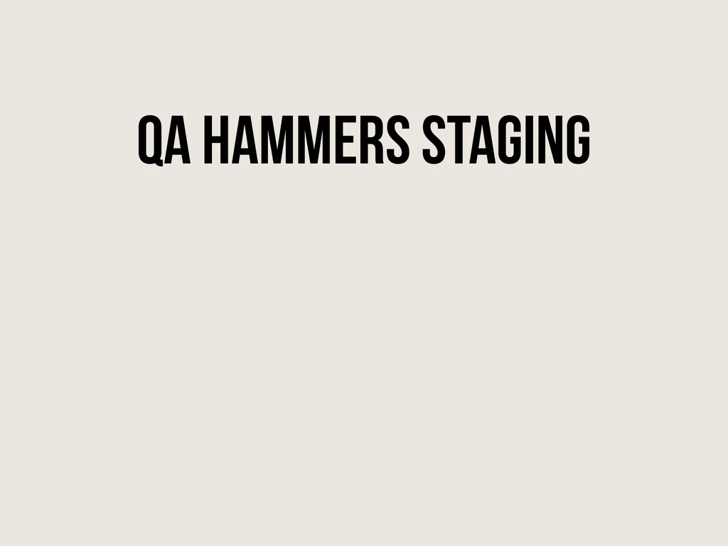 QA Hammers Staging