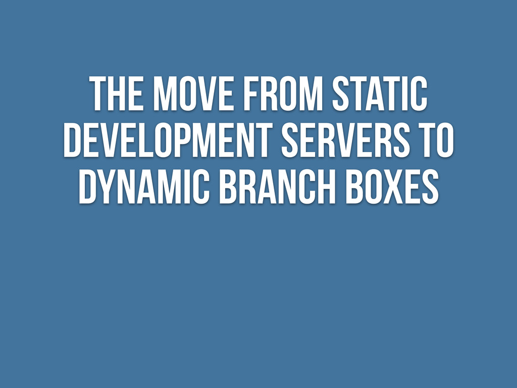 the move from static development servers to dyn...