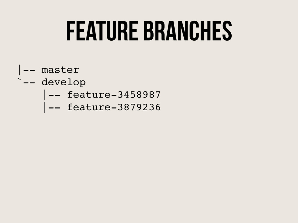 Feature Branches |-- master! `-- develop! |-- f...