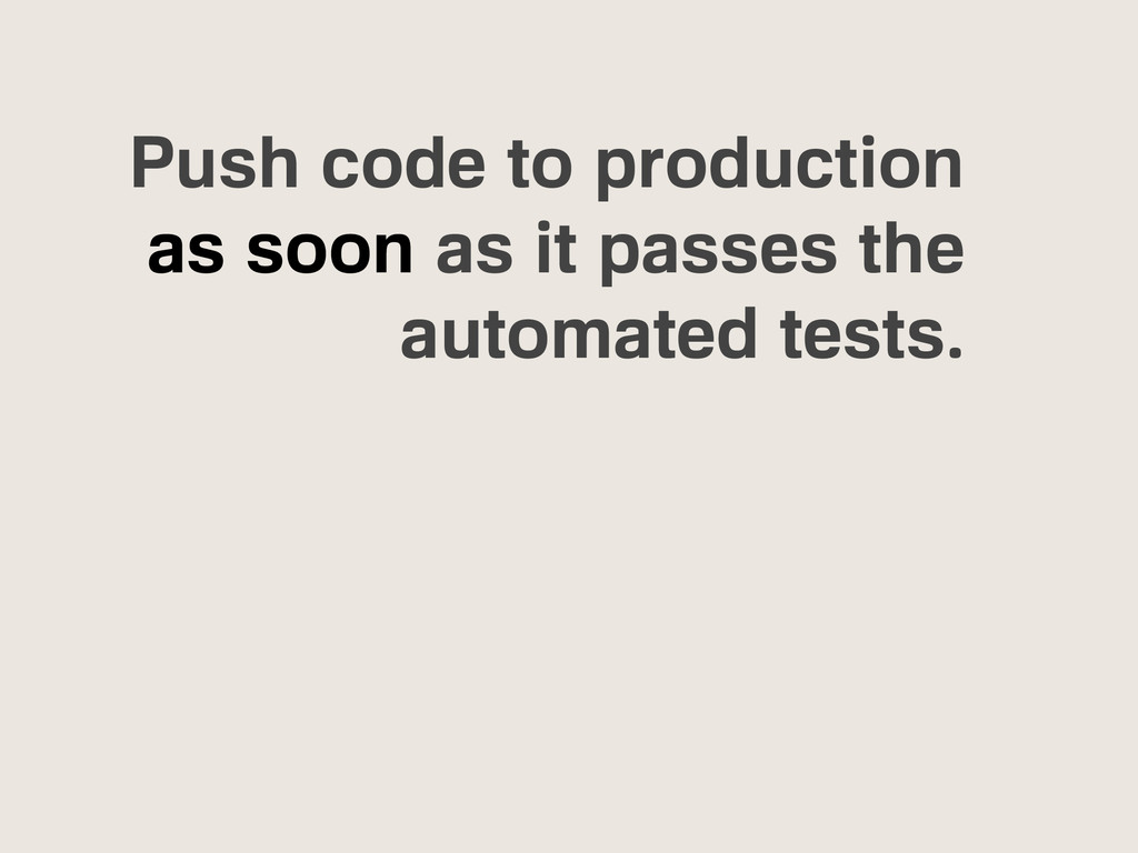 Push code to production as soon as it passes th...