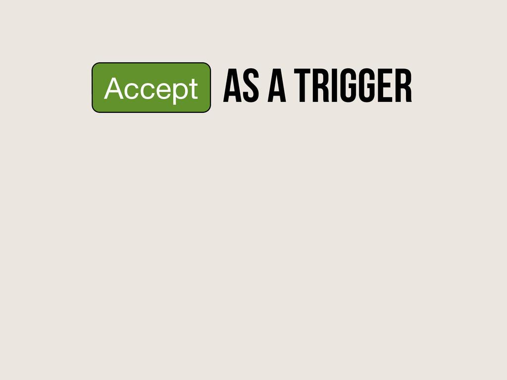 as a trigger Accept
