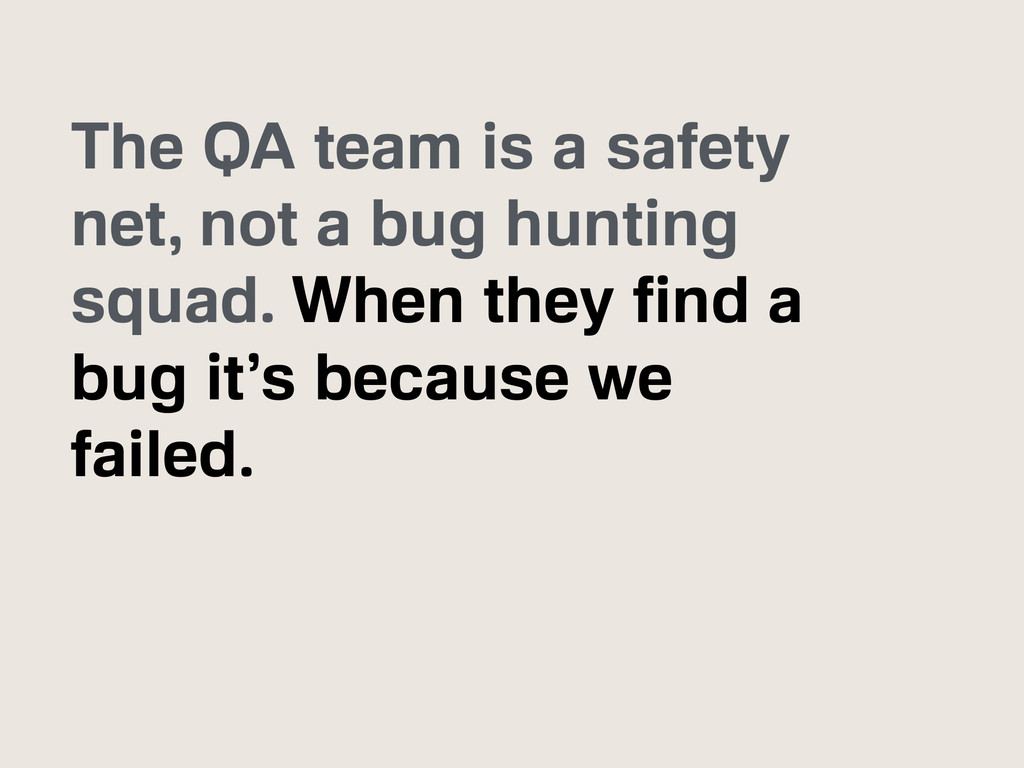 The QA team is a safety net, not a bug hunting ...