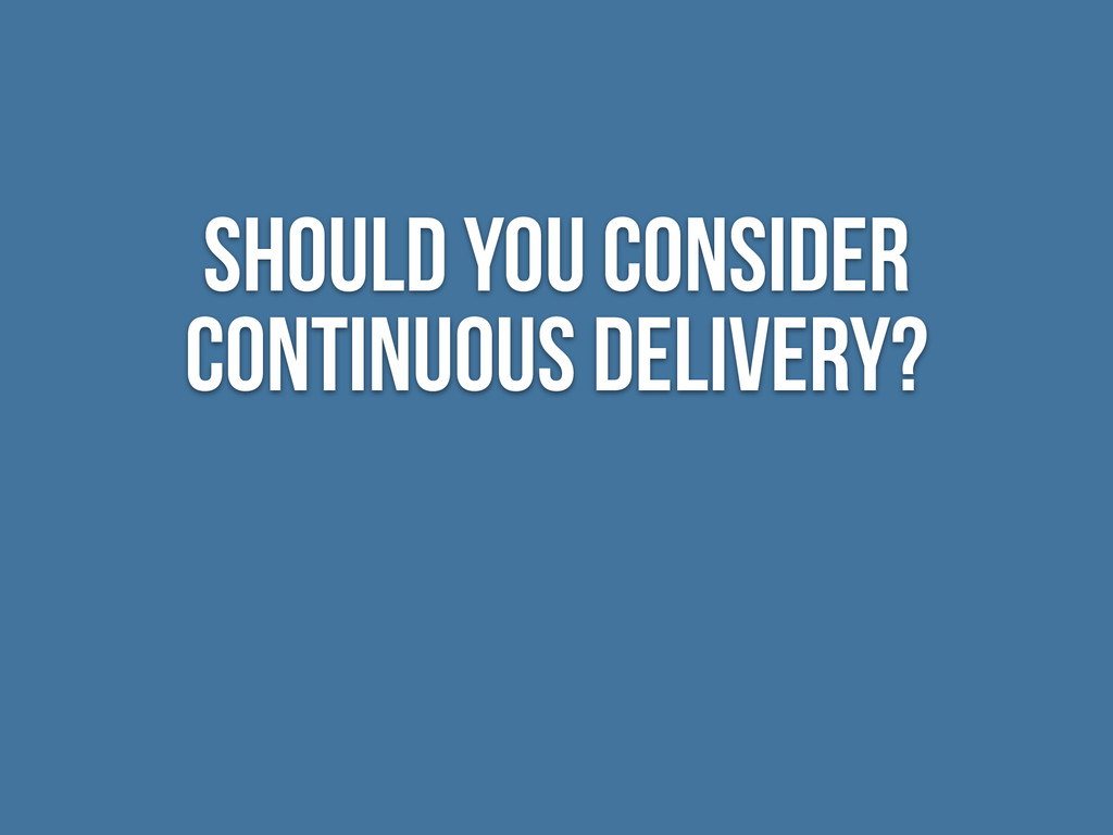 should you consider continuous delivery?