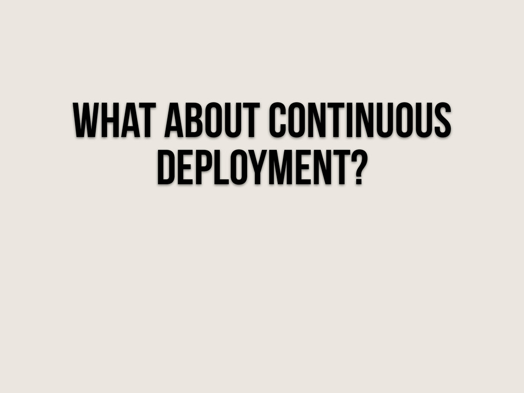 what about continuous deployment?