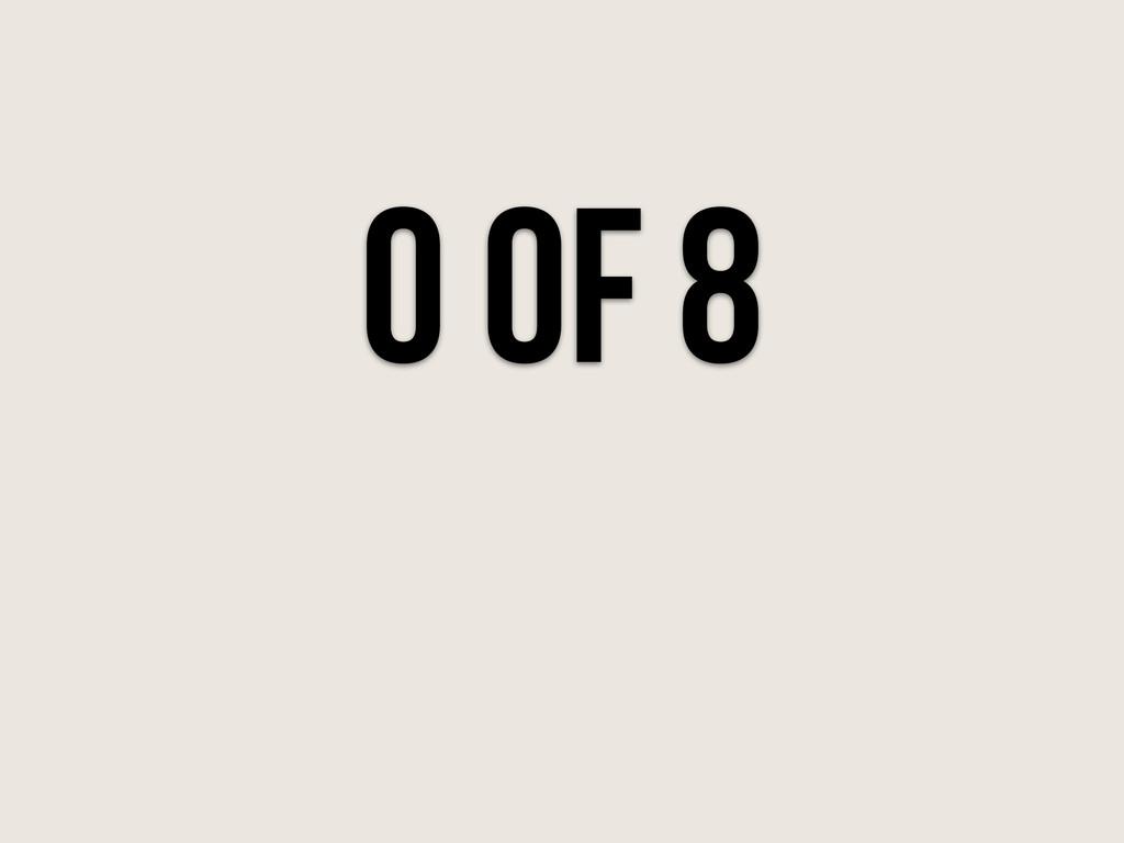 0 of 8
