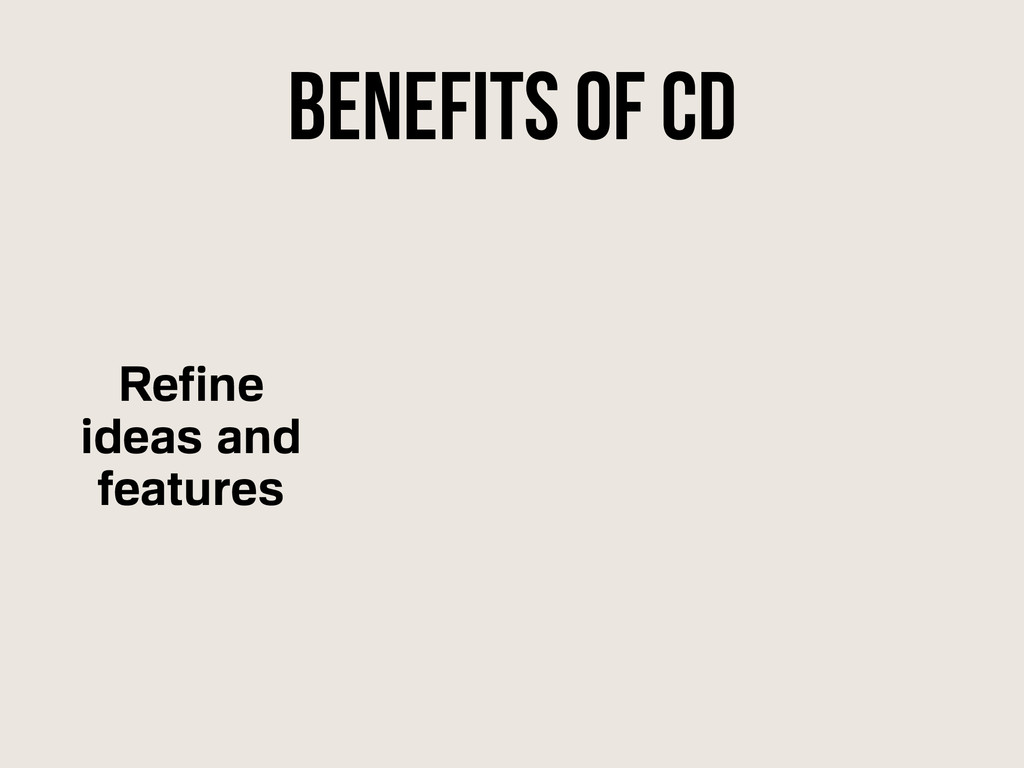 Benefits of CD Refine ideas and features
