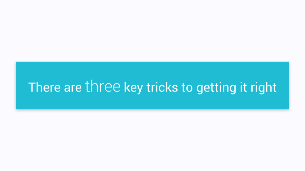 There are three key tricks to getting it right