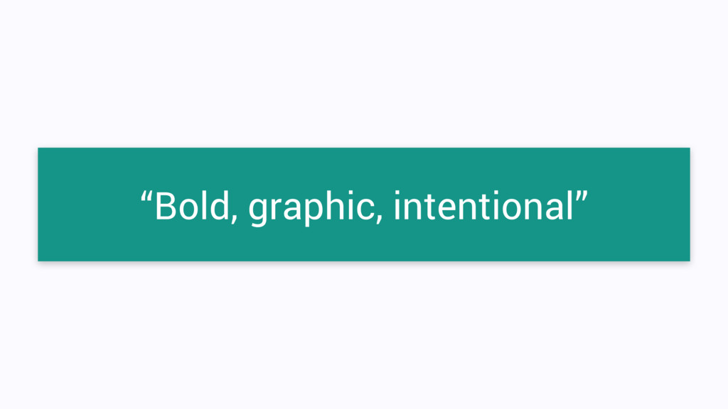 """""""Bold, graphic, intentional"""""""