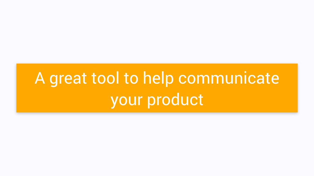 A great tool to help communicate your product
