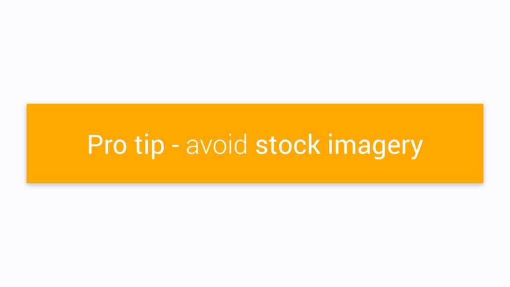 Pro tip - avoid stock imagery