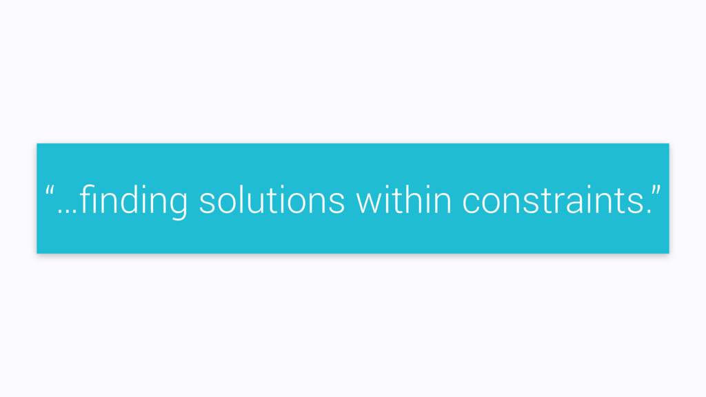 """""""…finding solutions within constraints."""""""