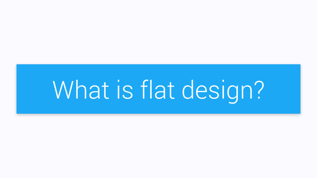 What is flat design?