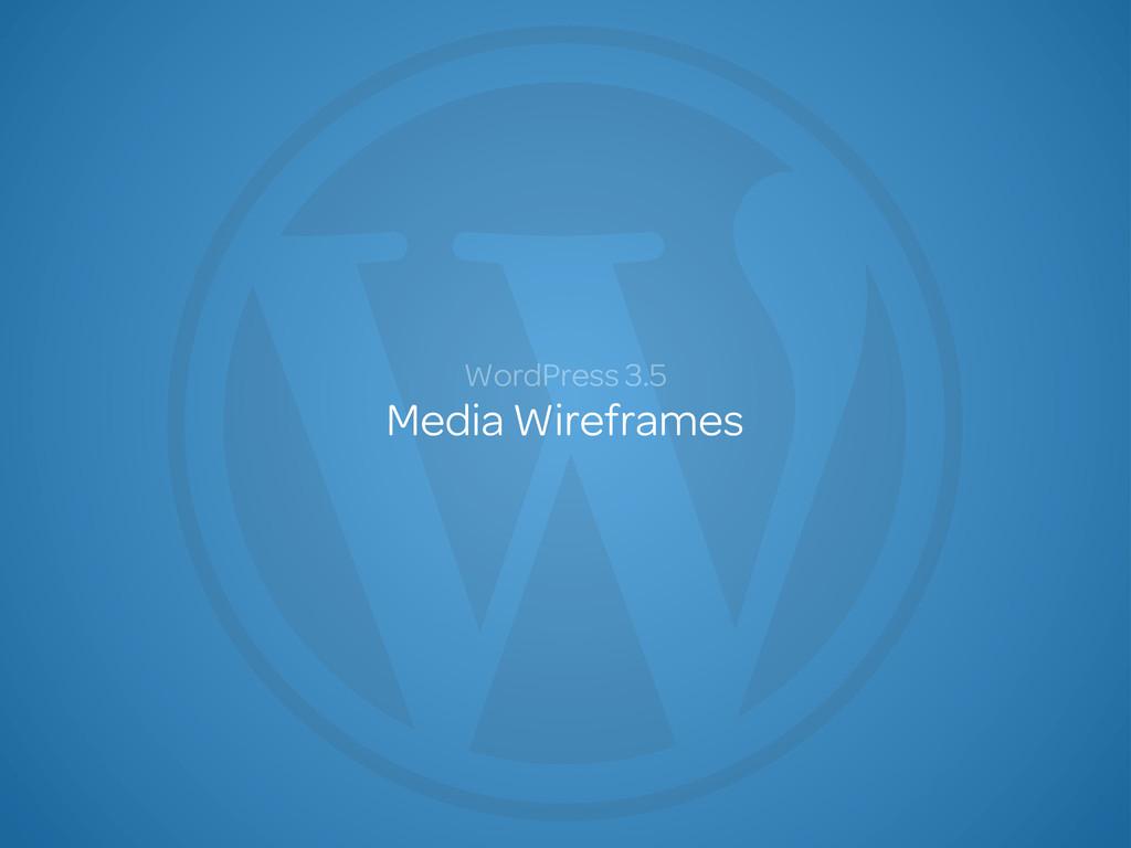 Media Wireframes WordPress 3.5