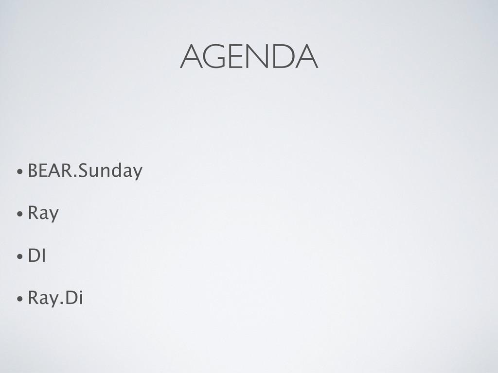 AGENDA • BEAR.Sunday • Ray • DI • Ray.Di