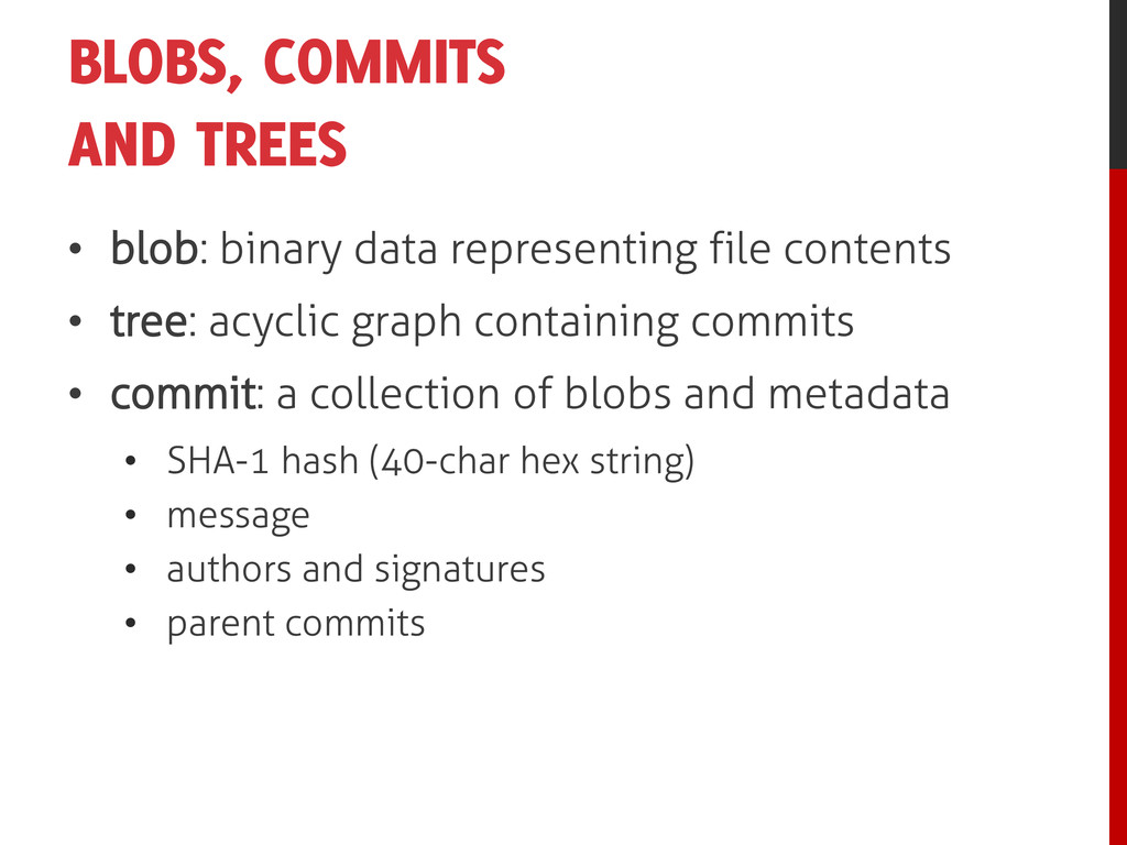 BLOBS, COMMITS AND TREES • blob: binary data re...