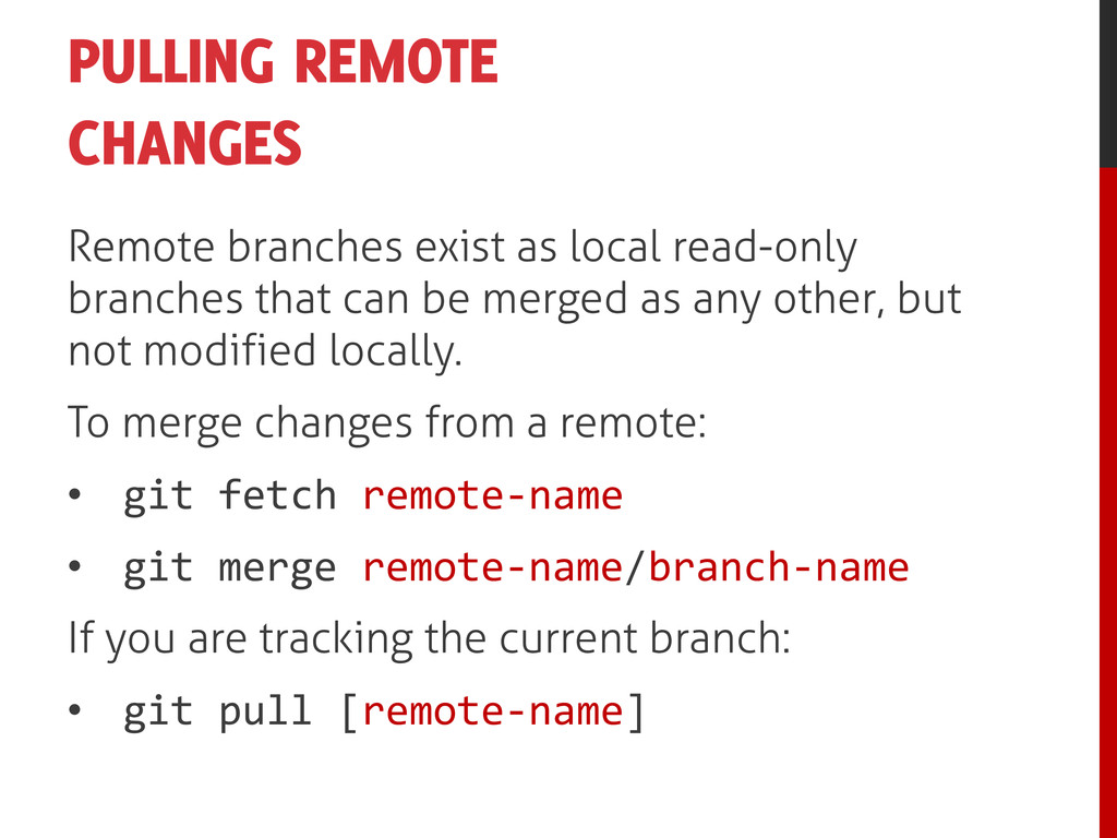 PULLING REMOTE CHANGES Remote branches exist as...
