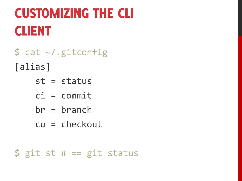 CUSTOMIZING THE CLI CLIENT $ cat ~/.gitconfig [...