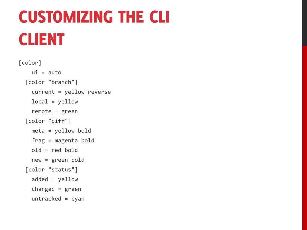 CUSTOMIZING THE CLI CLIENT [color] ui = auto [c...