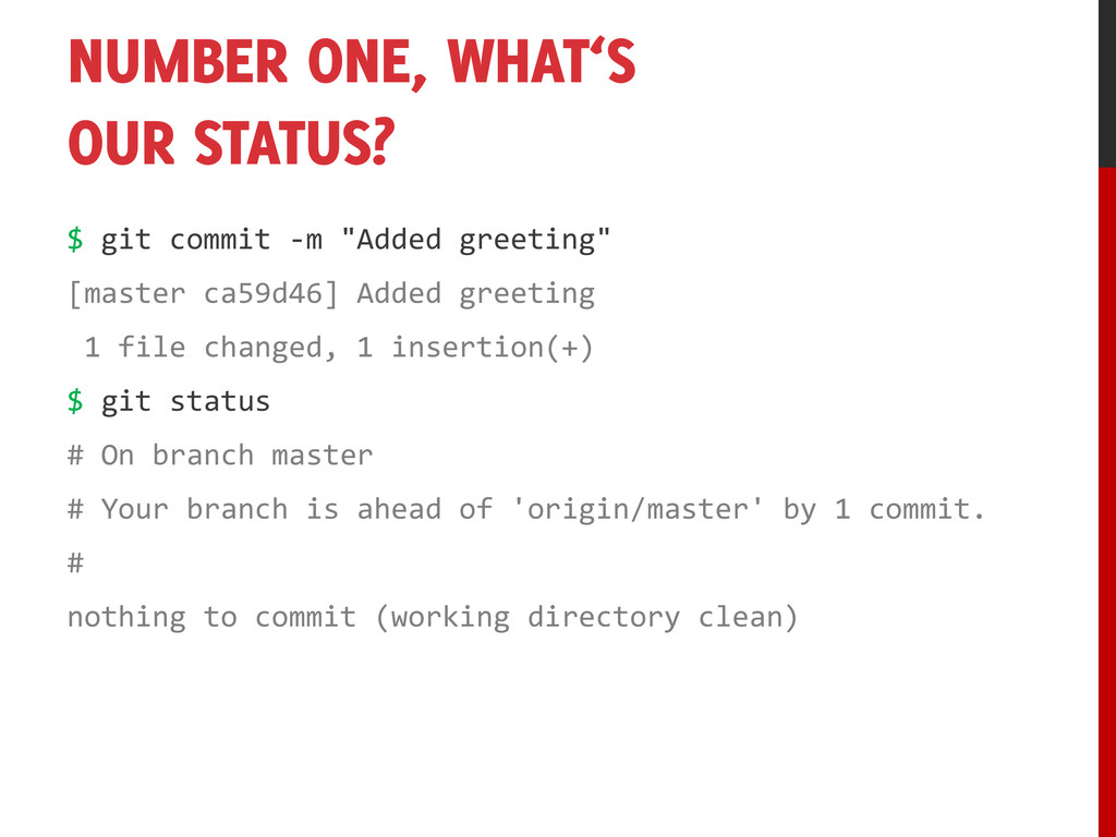 NUMBER ONE, WHAT'S OUR STATUS? $ git commit -m ...