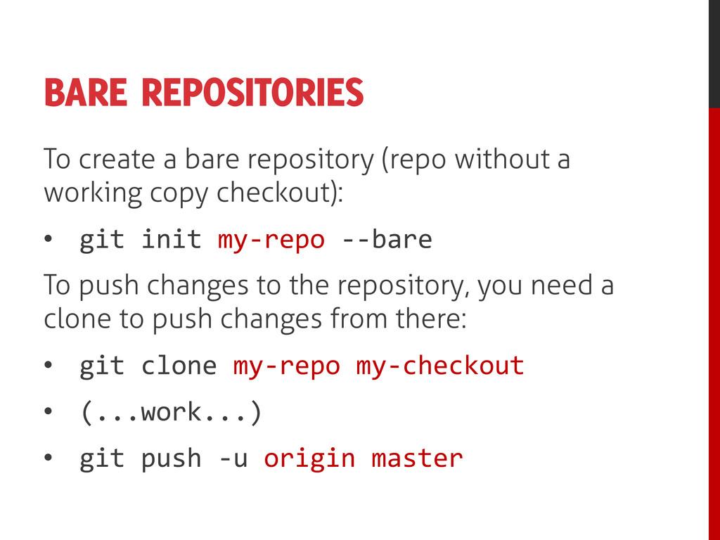 BARE REPOSITORIES To create a bare repository (...