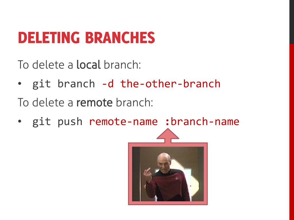 DELETING BRANCHES To delete a local branch: • g...