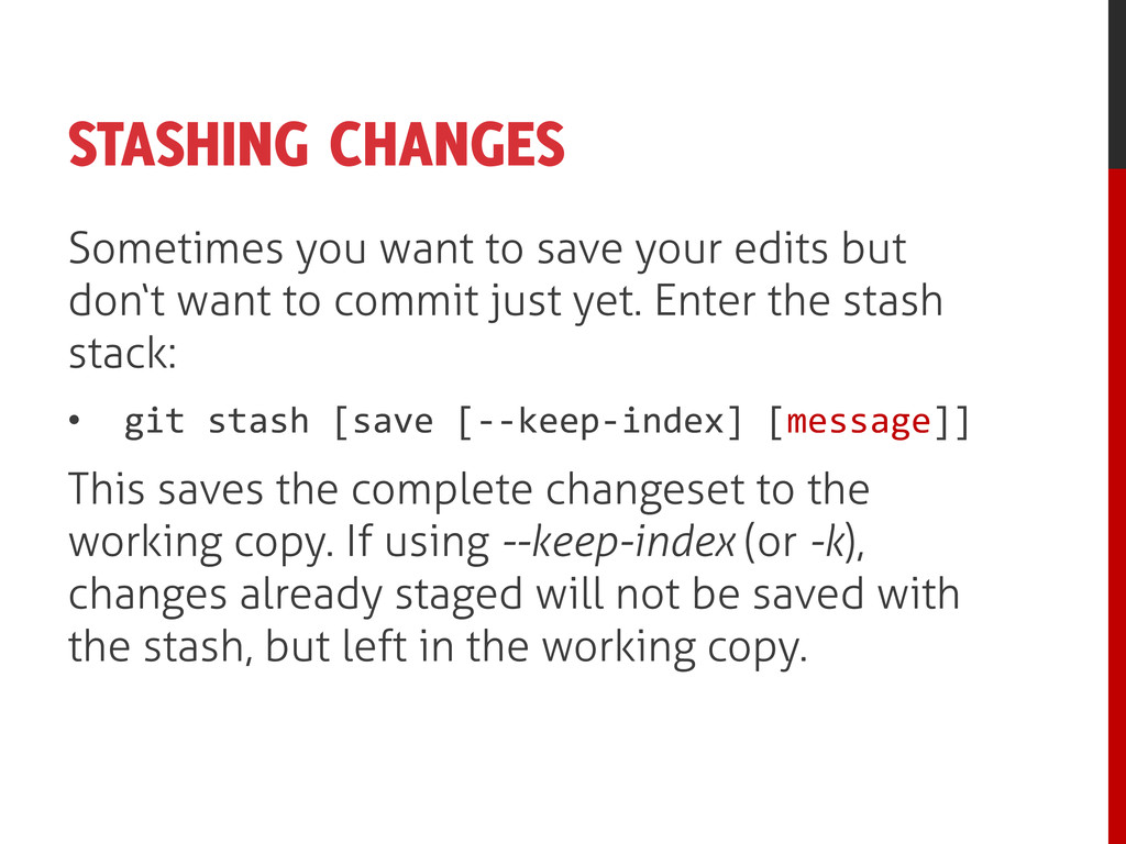 STASHING CHANGES Sometimes you want to save you...