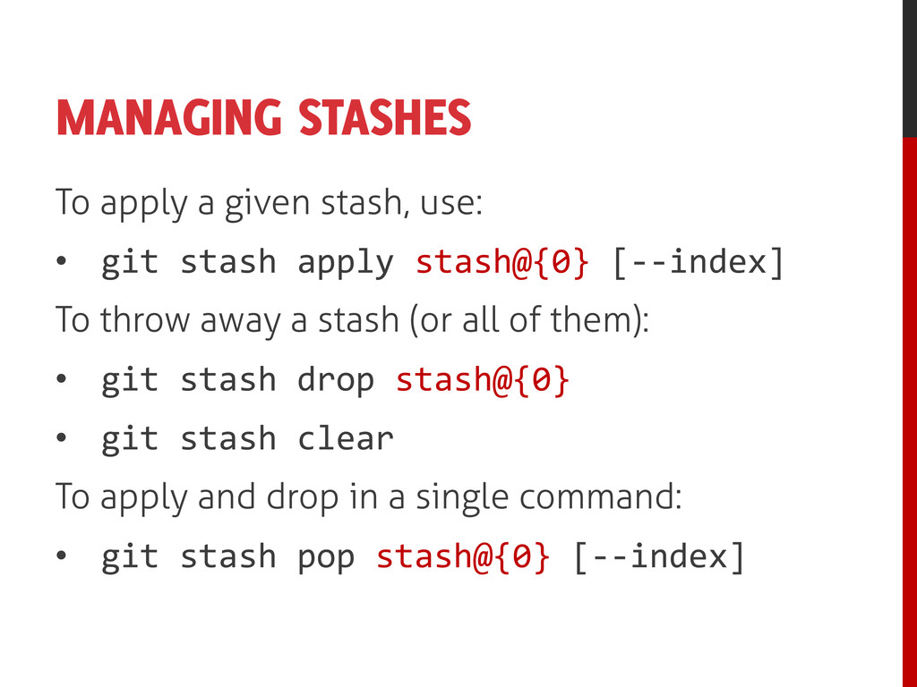 MANAGING STASHES To apply a given stash, use: •...
