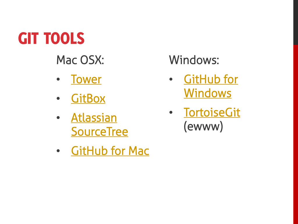 GIT TOOLS Mac OSX: • Tower • GitBox • Atlassian...