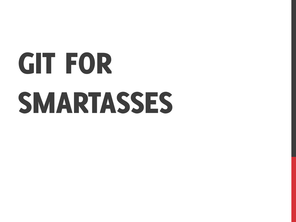 GIT FOR SMARTASSES