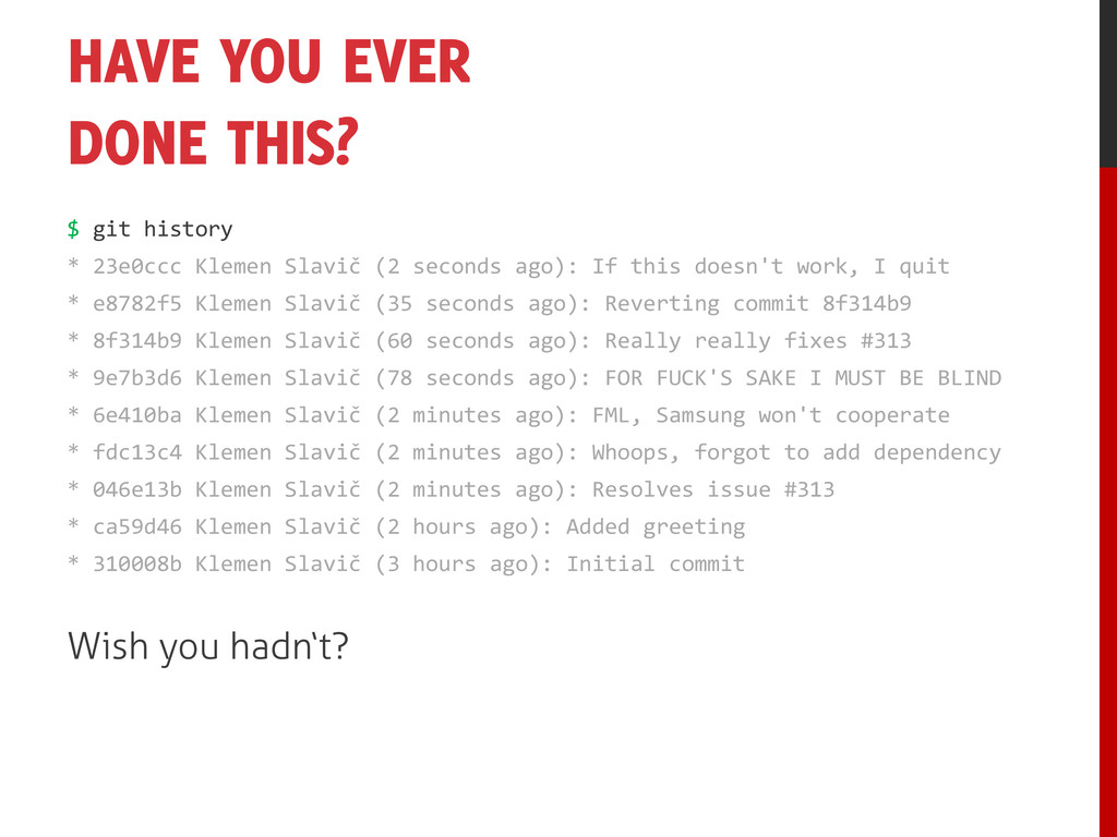 HAVE YOU EVER DONE THIS? $ git history * 23e0cc...