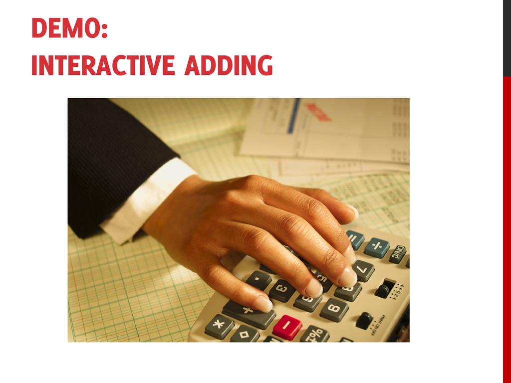 DEMO: INTERACTIVE ADDING