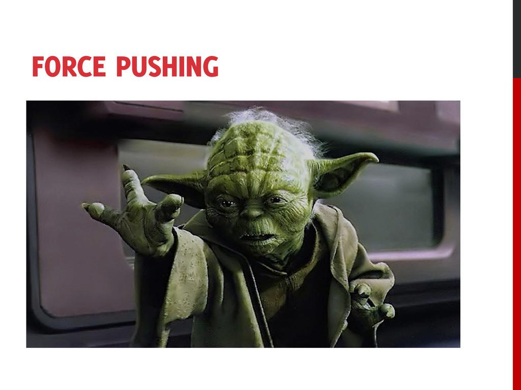 FORCE PUSHING