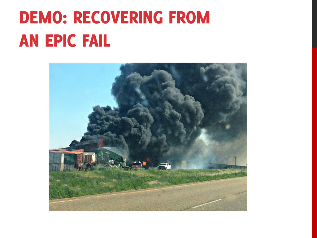 DEMO: RECOVERING FROM AN EPIC FAIL