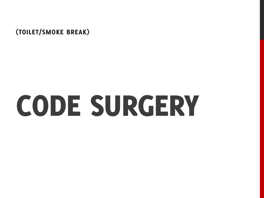 CODE SURGERY (TOILET/SMOKE BREAK)