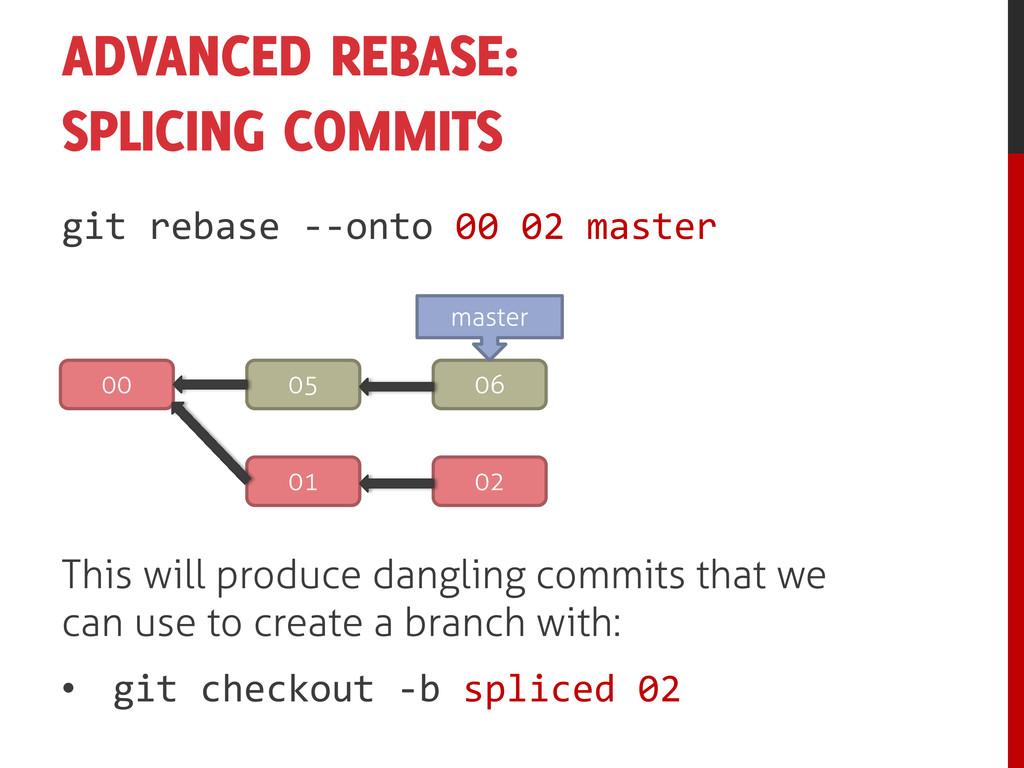 ADVANCED REBASE: SPLICING COMMITS git rebase --...