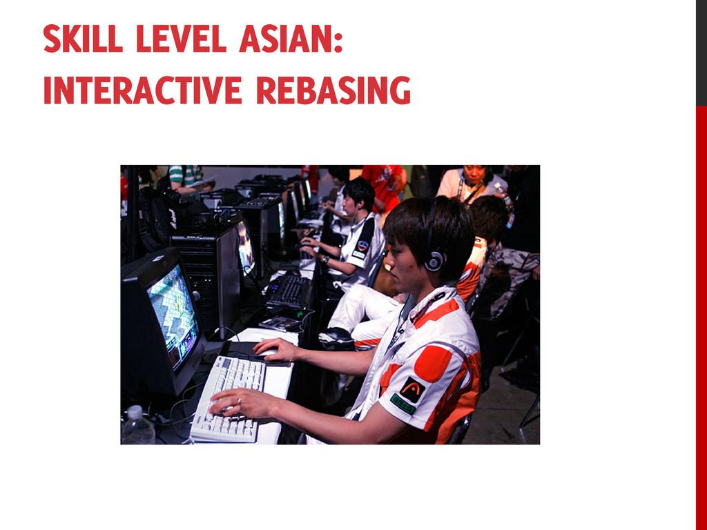 SKILL LEVEL ASIAN: INTERACTIVE REBASING