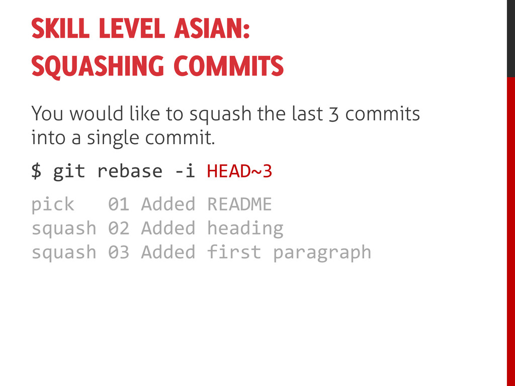SKILL LEVEL ASIAN: SQUASHING COMMITS You would ...