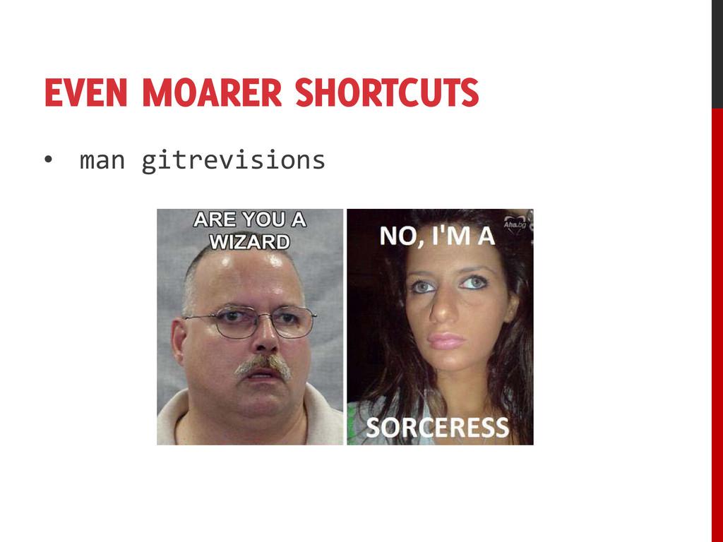 EVEN MOARER SHORTCUTS • man gitrevisions